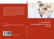 Bookcover of Le harcèlement psychologique / morale au travail