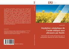 Couverture de Oxydation catalytique de l'acide oléique sous ultrasons par RuO4: