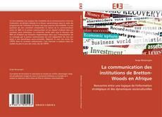 Couverture de La communication des institutions de Bretton-Woods en Afrique