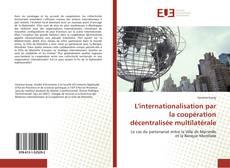 Couverture de L''internationalisation par la coopération décentralisée multilatérale