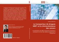 Bookcover of Le transporteur de drogues MRP1 et la chimiorésistance des cancers