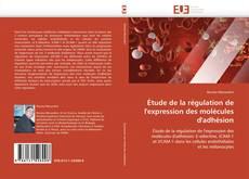 Étude de la régulation de l'expression des molécules d'adhésion kitap kapağı