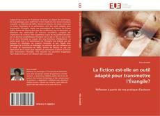 Bookcover of La fiction est-elle un outil adapté pour transmettre l'Évangile?