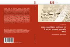 Bookcover of Les acquisitions lexicales en français langue seconde (FLS)