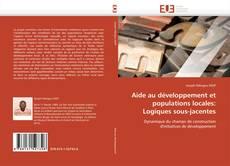 Couverture de Aide au développement et populations locales: Logiques sous-jacentes