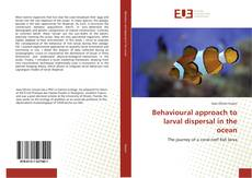 Bookcover of Behavioural approach to larval dispersal in the ocean