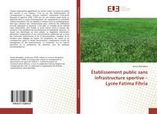 Bookcover of Établissement public sans infrastructure sportive – Lycée Fatima Fihria