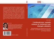 Couverture de L''ostéonécrose: maladie osseuse et traitement par thérapie cellulaire