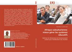 Couverture de Afrique subsaharienne: mieux gérer les systèmes éducatifs