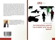 """Couverture de Les interactions entre le """"ius in bello"""" et le """"ius ad bellum"""""""