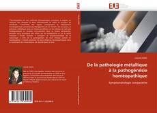 Borítókép a  De la pathologie métallique à la pathogénésie homéopathique - hoz