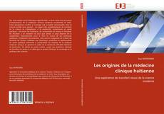 Bookcover of Les origines de la médecine clinique haïtienne