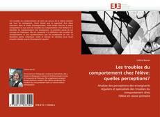 Bookcover of Les troubles du comportement chez l''élève: quelles perceptions?