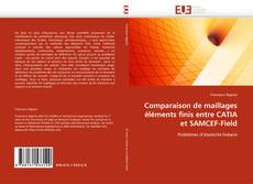 Bookcover of Comparaison de maillages éléments finis entre CATIA et SAMCEF-Field