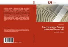 Bookcover of le paysage dans l''oeuvre poétique d''Amina Saïd
