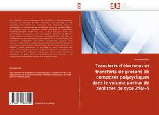 Bookcover of Transferts d''électrons et transferts de protons de composés polycycliques dans le volume poreux de zéolithes de type ZSM-5