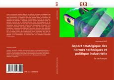 Couverture de Aspect stratégique des normes techniques et politique industrielle