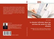 Le dossier Infirmier dans les services de santé en côte d''Ivoire kitap kapağı