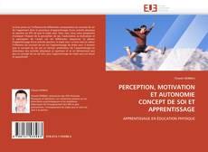 Couverture de PERCEPTION, MOTIVATION ET AUTONOMIE  CONCEPT DE SOI ET APPRENTISSAGE