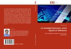 Couverture de La stratégie bancaire: entre équité et efficience