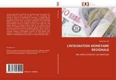 Bookcover of L''INTEGRATION MONETAIRE REGIONALE