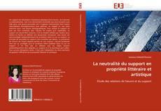 Обложка La neutralité du support en propriété littéraire et artistique