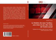 Couverture de Le théâtre de Jean Tardieu: une mise en jeu des mots de l''ordre social
