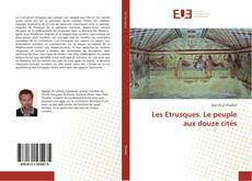 Couverture de Les Etrusques. Le peuple aux douze cités