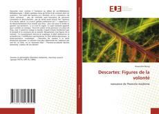 Couverture de Descartes: Figures de la volonté