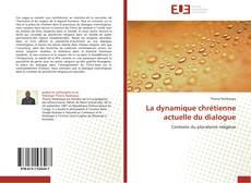 Bookcover of La dynamique  chrétienne actuelle du dialogue