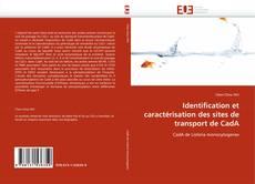 Capa do livro de Identification et caractérisation des sites de transport de CadA