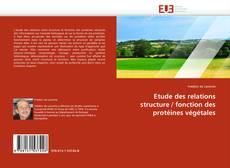 Bookcover of Etude des relations structure / fonction des protéines végétales