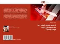 Couverture de Les médicaments anti-angiogéniques en cancérologie