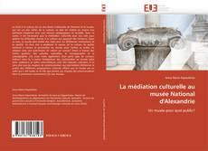 Couverture de La médiation culturelle au musée National d'Alexandrie