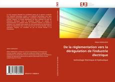 Bookcover of De la réglementation vers la dérégulation de l''industrie électrique
