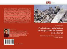 Couverture de Production et valorisation du biogaz dans les centres de décharge