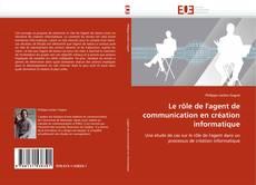 Couverture de Le rôle de l''agent de communication en création informatique
