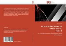Bookcover of La protection pénale de  l'intérêt social -  Tome 1