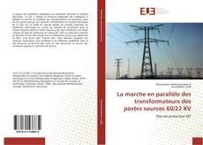 Bookcover of La marche en parallèle des transformateurs des postes sources 60/22 KV