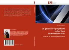 Bookcover of La gestion de projets de recherches interdisciplinaires