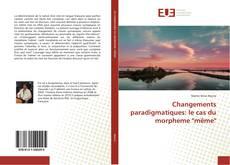 """Couverture de Changements paradigmatiques: le cas du morpheme """"même"""""""