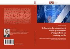 Bookcover of Influence du mouvement et des paramètres d''acquisition en scanographie