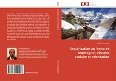 """Bookcover of Scolarisation en """"zone de montagne"""", réussite scolaire et orientation"""