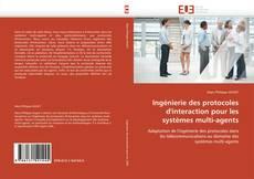 Bookcover of Ingénierie des protocoles d'interaction pour les systèmes multi-agents