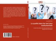 Copertina di La qualité dans les (en) jeux institutionnels
