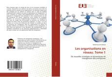 Bookcover of Les organisations en réseau. Tome 1