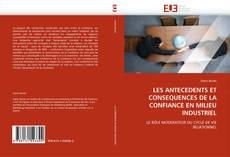 Bookcover of LES ANTECEDENTS ET CONSEQUENCES DE LA CONFIANCE EN MILIEU INDUSTRIEL
