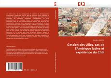 Couverture de Gestion des villes, cas de l''Amérique latine et expérience du Chili