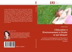 Bookcover of L''Education à l''Environnement à l''Ecole: ce qui bloque!