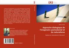 Borítókép a  Approche dialogique de l''imaginaire postcolonial et du naturalisme - hoz
